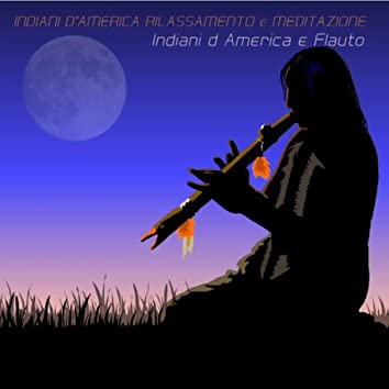 Indiani d America e Flauto: Musica Rilassante per Meditare con il Flauto degli Indiani d'America