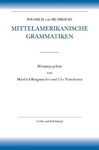 Mittelamerikanische Grammatiken: III. Abt. / BD 4 (Wilhelm von Humboldt - Schriften zur Sprachwissenschaft, Amerikanische Sprachen)