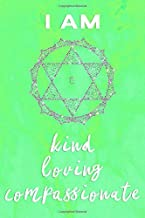 Heart Chakra Journal: I Am Kind, Loving, Compassionate Anahata Green Symbol and Positive Affirmation Notebook 100 Page 6 x 9