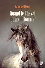 Quand le cheval guide l'homme de Laila Del Monte