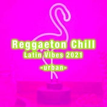 Reggaeton Chill Latin Vibes 2021 - urban