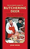 The Ultimate Guide to Butchering Deer: A Step-By-Step Guide to Field Dressing, Skinning, Aging, and Butchering Deer (Ultimate Guide To... (Skyhorse)) (The Ultimate Guides)
