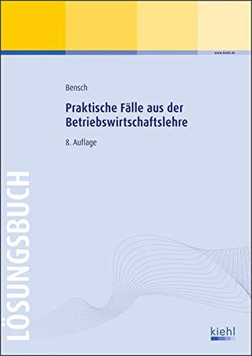 Praktische Fälle aus der Betriebswirtschaftslehre - Lösungsbuch