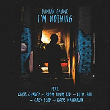 I'm Nothing (feat. Chris Chaney, Boom Boom Kid, Lulo Isod, Gaby Zero & Boris Markarian)