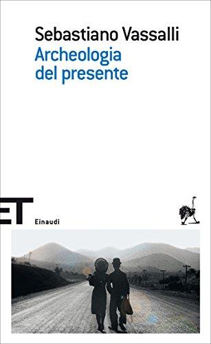 Archeologia del presente (Einaudi tascabili. Scrittori Vol. 1174)