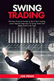 Swing Trading : The New Practical Guide To Short-Term Trading. Learn Step-By-Step How to Swing Trade and Make Profit in No Time