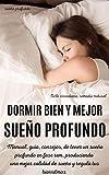DORMIR BIEN Y MEJOR SUEÑO PROFUNDO : Manual, guía, consejos, de tener un sueño profundo en fase rem, produciendo una mejor calidad de sueño y regula tus biorritmos. Ciclo circadiano, remedio natural.