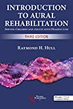 Introduction to Aural Rehabilitation: Serving Children and Adults with Hearing Loss, Third Edition