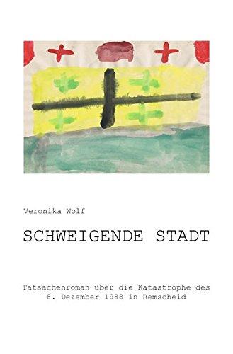 Schweigende Stadt: Tatsachenroman über die Katastrophe des 8. Dezember 1988 in Remscheid