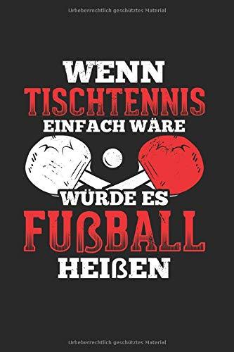 Wenn Tischtennis Einfach Wäre Würde Es Fußball Heißen: Notizbuch, Journal, Tagebuch, 120 Seiten, ca. DIN A5, liniert