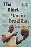 The Black Man in Brazilian Soccer (Latin America in Translation/En Traducción/Em Tradução)