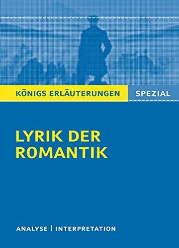 Lyrik der Romantik.: Textanalyse und Interpretationen zu wichtigen Werken der Epoche (Königs Erläuterungen. Spezial)