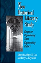 New Historical Literary Study: Essays on Reproducing Texts, Representing History