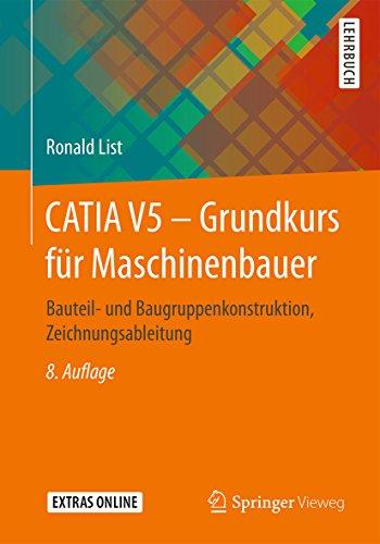 CATIA V5 – Grundkurs für Maschinenbauer: Bauteil- und Baugruppenkonstruktion,...