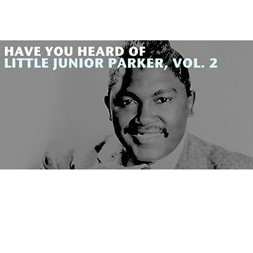 Have You Heard of Little Junior Parker, Vol. 2