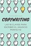 COPYWRITING - Las 10 Claves Para Escribir El Anuncio Perfecto (Spanish Edition)