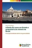 A Santa Sé como um Estado e proprietária de imóveis no Brasil: A excepcionalidade dentro da generalidade