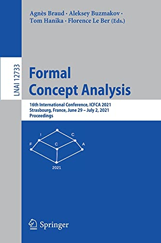 Formal Concept Analysis: 16th International Conference, ICFCA 2021, Strasbourg, France, June 29 – July 2, 2021, Proceedings (Lecture Notes in Artificial Intelligence)
