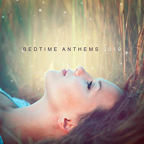 Bedtime Anthems 2019: Best New Age Soft Ambient Music for Evening Relax in Bed, Full Rest, Calming Down, De-stress & Sleep Peacefully All Night Long