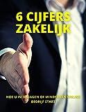 6 CIJFERS ZAKELIJK: Hoe u in 30 dagen of minder een online bedrijf start (Dutch Edition)