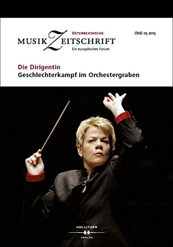 Die Dirigentin - Geschlechterkampf im Orchestergraben?: Österreichische Musikzeitschrift 03/2015 (ÖMZ 03/2015)