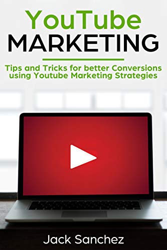 YouTube Marketing: Tips and Tricks for Better Conversions Using YouTube Marketing...