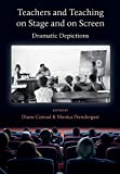 Teachers and Teaching on Stage and on Screen: Dramatic Depictions (English Edition)