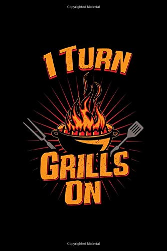 I Turn Grills On: Do you enjoy your time at the barbeque grill? Do you know someone who would not miss a chance to get some BBQ going on the grill? ... know it is time to turn on the barbie!
