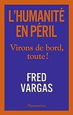 L'Humanité en péril - Virons de bord, toute ! de Fred Vargas