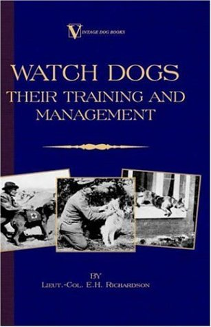 Watch Dogs: Their Training & Management (A Vintage Dog Books Breed Classic - Airedale Terrier) by Lieut.-Col. E.H. Richardson (1-Oct-2005) Hardcover
