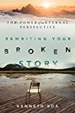 Rewriting Your Broken Story: The Power of an Eternal Perspective