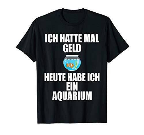 Ich hatte mal Geld Aquarium - Aquariumpflanzen Moderlieschen T-Shirt