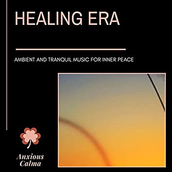 Healing Era - Ambient And Tranquil Music For Inner Peace