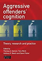 Aggressive Offenders' Cognition: Theory, Research, and Practice by Unknown(2007-11-28)