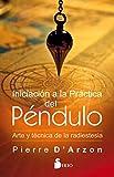 INCIACIÓN A LA PRÁCTICA DEL PÉNDULO: ARTE Y TÉCNICA DE LA RADIESTESIA
