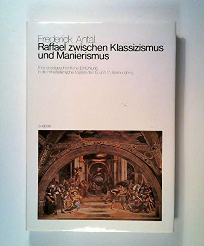 Raffael zwischen Klassizismus und Manierismus: Eine sozialgeschichtliche Einführung in die mittelitalienische Malerei des 16. und 17. Jahrhunderts