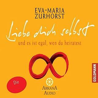 Liebe dich selbst und es ist egal, wen du heiratest                   Autor:                                                                                                                                 Eva-Maria Zurhorst                               Sprecher:                                                                                                                                 Eva-Maria Zurhorst                      Spieldauer: 48 Min.     66 Bewertungen     Gesamt 3,5