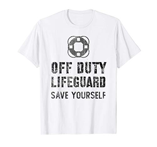Lifeguard & Swimming Pool Guard OFF DUTY Save Yourself T-Shirt