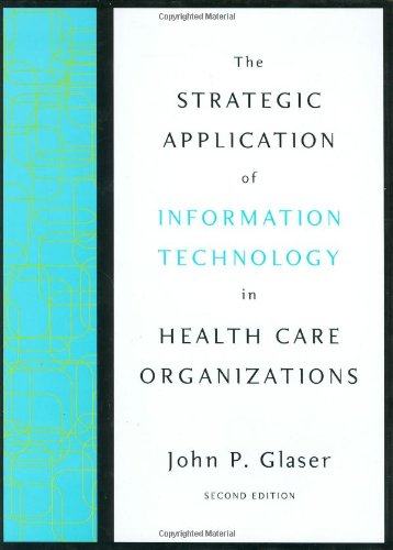 The Strategic Application of Information Technology in Health Care Organizations (The Jossey-Bass Health Series)