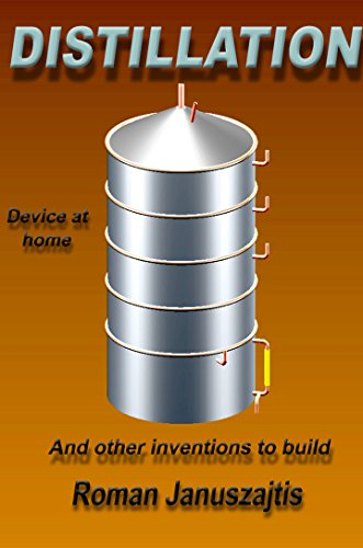 Distillation ! Device at home.: And other inventions to build. (English Edition)