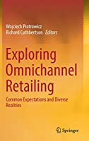 Exploring Omnichannel Retailing: Common Expectations and Diverse Realities