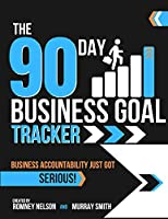 The 90 Day Business Goal Tracker: The High-Performance Business Productivity Journal to Achieve Your 90 Day Goals