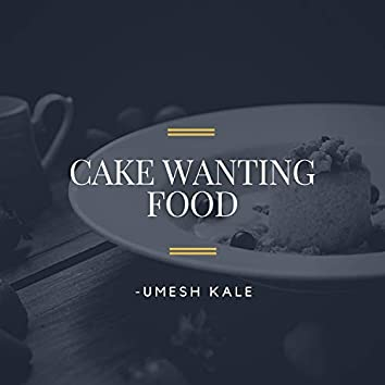 Cake Wanting Food