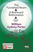 The Furnished Room- A Retrieved Reformation- Girl / Ingilizce Hikayeler A2 Stage2