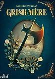 Les Rhéteurs, Tome 2 - Grish-Mère : An 22 du règne de Kolban le Roux