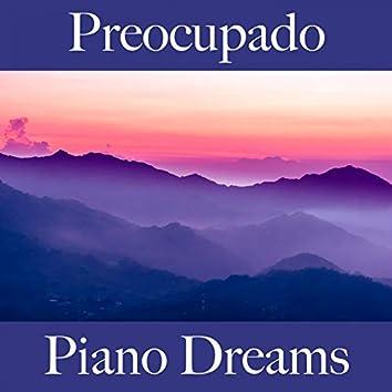 Preocupado: Piano Dreams - A Melhor Música Para Sentir-Se Melhor