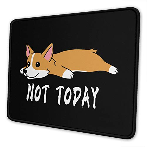 Corgi is not Today Mouse Pad - Non-Slip Mousepad Rubber Gaming Mouse Pads Anime Mouse Pad Home Office Computer Gaming Mousepad Mat