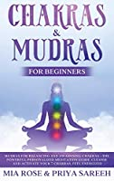 Chakras & Mudras for Beginners: The Powerful Personalized Meditation Guide, Cleanse and Activate Your 7 Chakras, Feel Energized