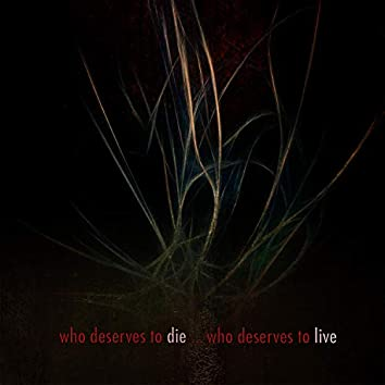 Who Deserves to Die... Who Deserves to Live