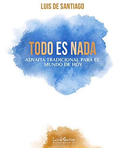 Todo es Nada: Advaita tradicional para el mundo de hoy (Spanish Edition)